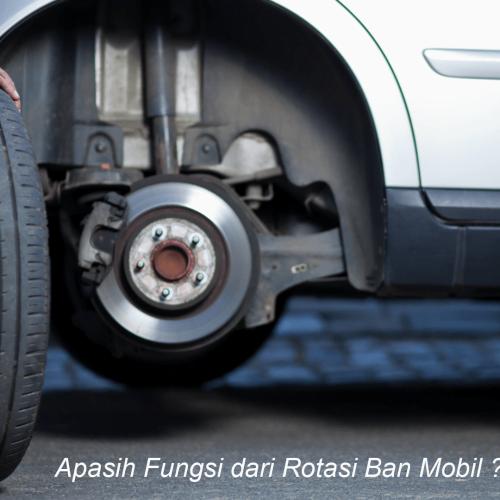 Apasih fungsi dari Rotasi Ban Mobil? Dan Bagaimana Caranya?