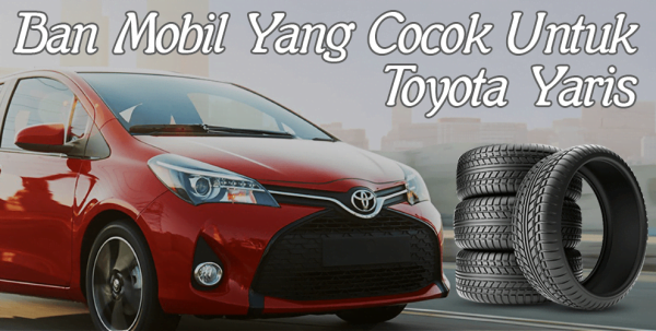 Ban Mobil Yang Cocok Untuk Toyota Yaris