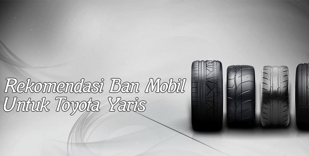 Rekomendasi Ban Mobil Untuk Toyota Yaris