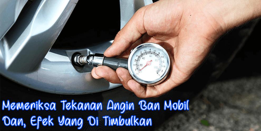 Memeriksa Tekanan Angin Ban Mobil