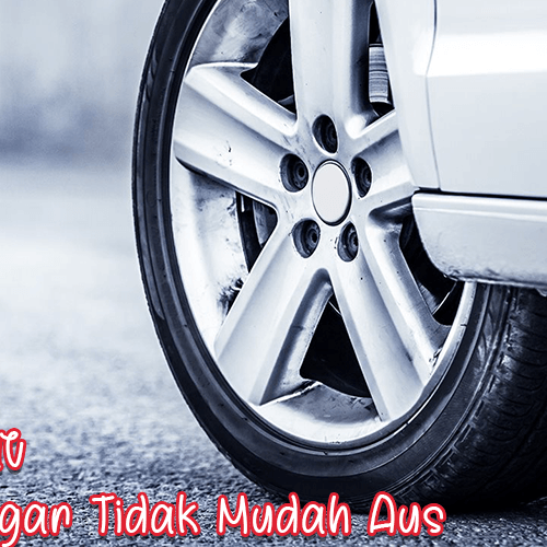 Tips Merawat Ban Mobil Agar Tidak Mudah Aus