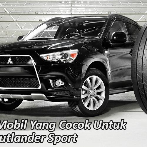 Pilihan ban mobil untuk mitsubishi oulander sport