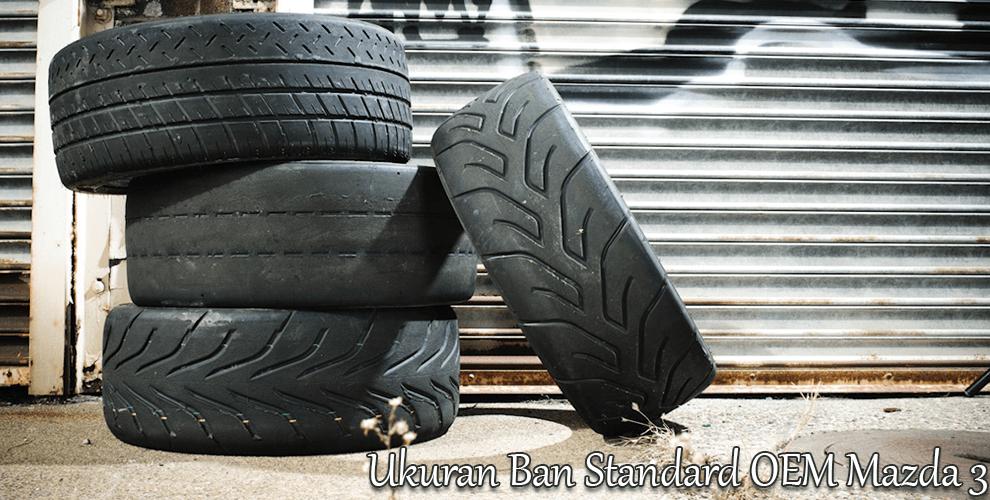 Ukuran Ban Mobil Standard OEM Mazda 3 2018