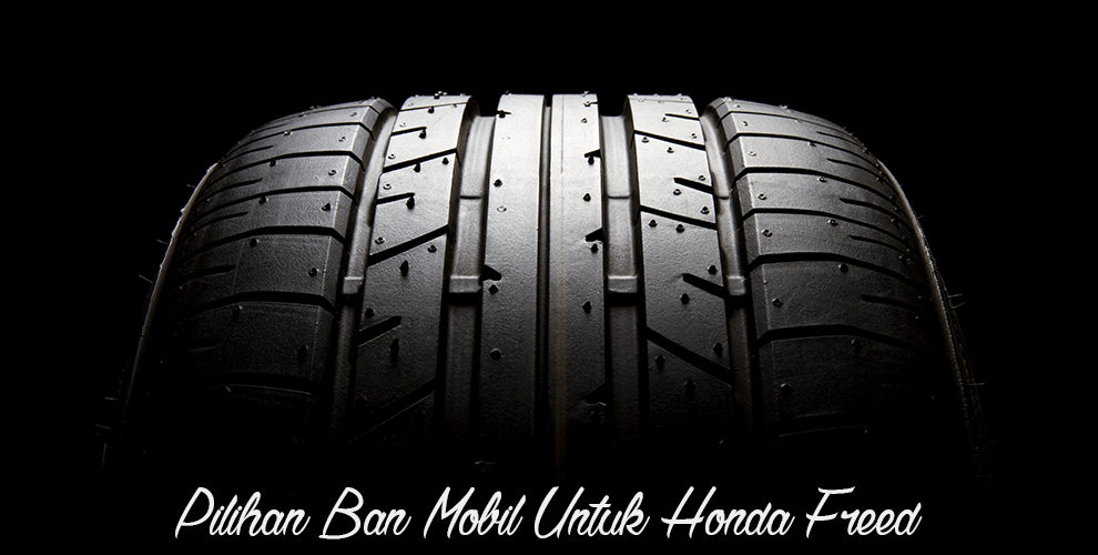 Pilihan Ban Mobil Untuk Honda Freed