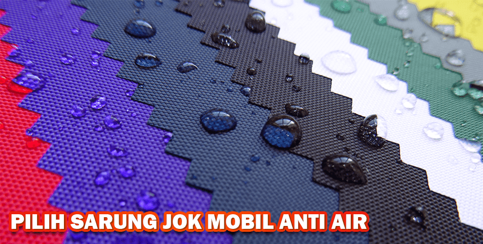 PILIH SARUNG JOK MOBIL ANTI AIR