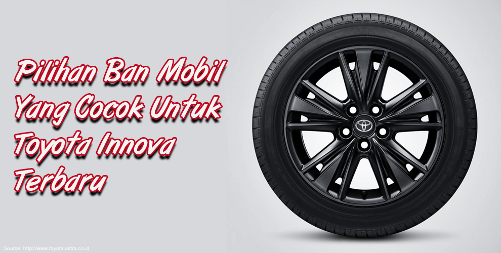 Pilihan Ban Mobil Toyota Innova Terbaru